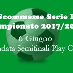 Scommesse delle partite di andata delle Semifinali Play Off del Campionato di Serie B 2017-18 di mercoledì 6 giugno